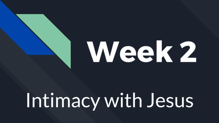 Week 2 - Intimacy with Jesus