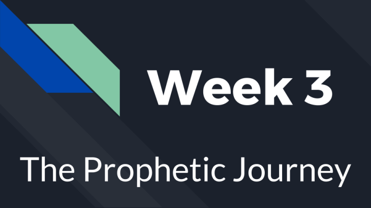Week 3 - The Prophetic Journey