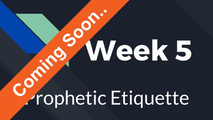 Week 5 - Prophetic Etiquette