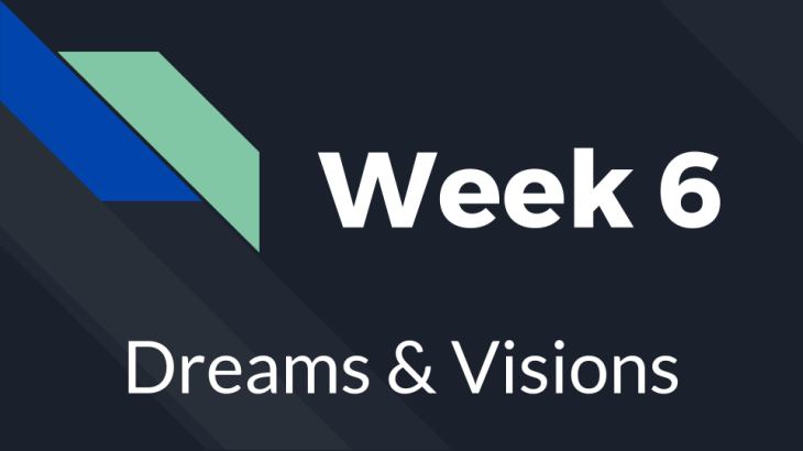 Week 6 - Dream and Visions