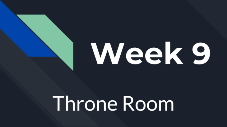 Week 9 - Throne Room